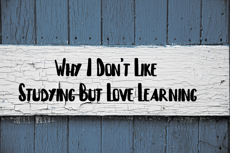Why I Don't Like Studying But Love Learning