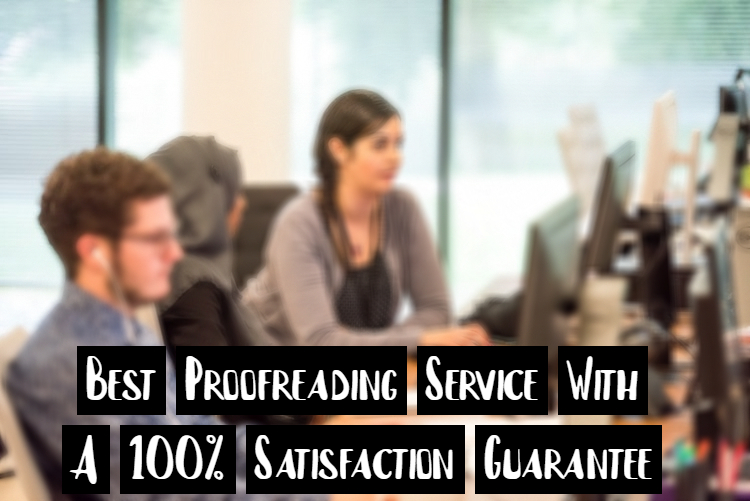 Best Proofreading Service With A 100% Satisfaction Guarantee