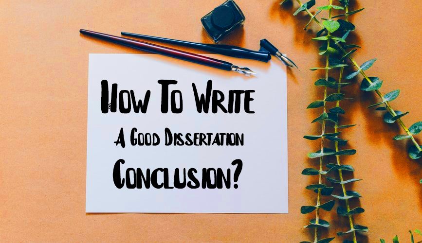 How To Write A Good Dissertation Conclusion?