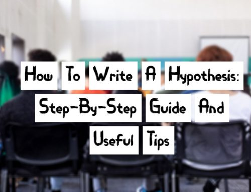 How To Write A Hypothesis: Step-By-Step Guide And Useful Tips