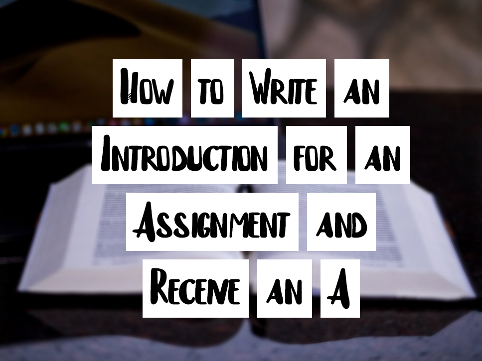 How to Write an Introduction for an Assignment and Receive an A