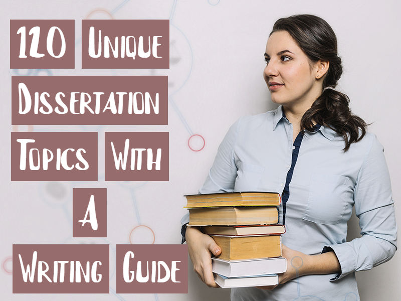 120 Unique Dissertation Topics With A Writing Guide