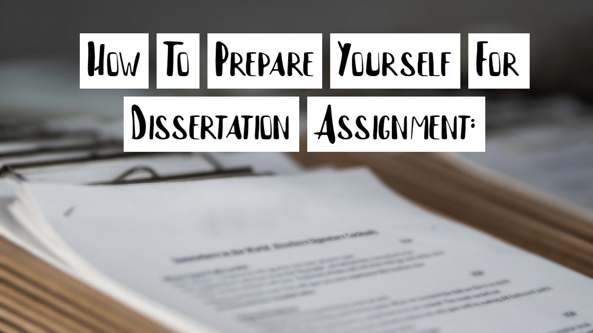 How To Prepare Yourself For Dissertation Assignment: