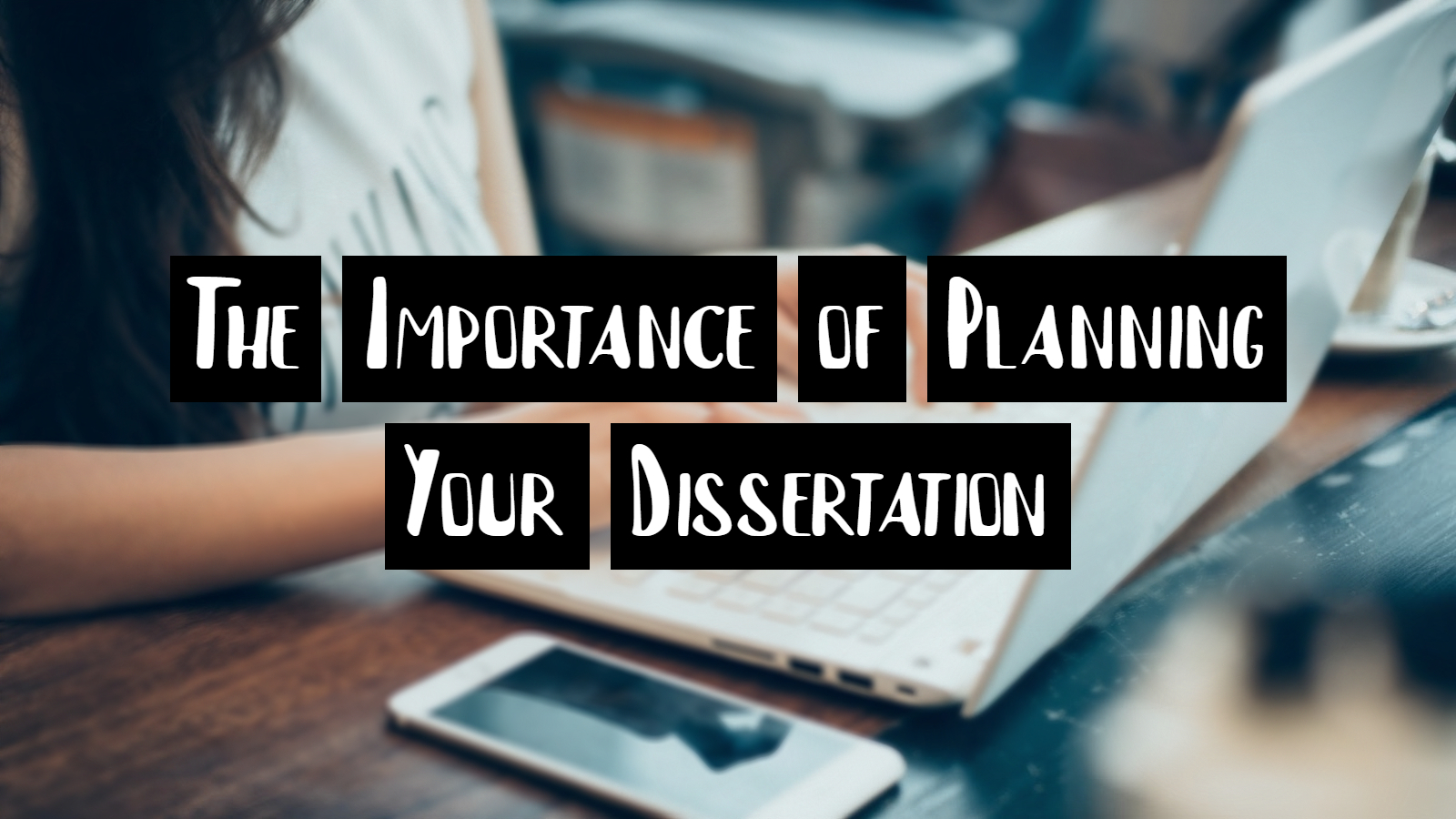 The Importance of Planning Your Dissertation
