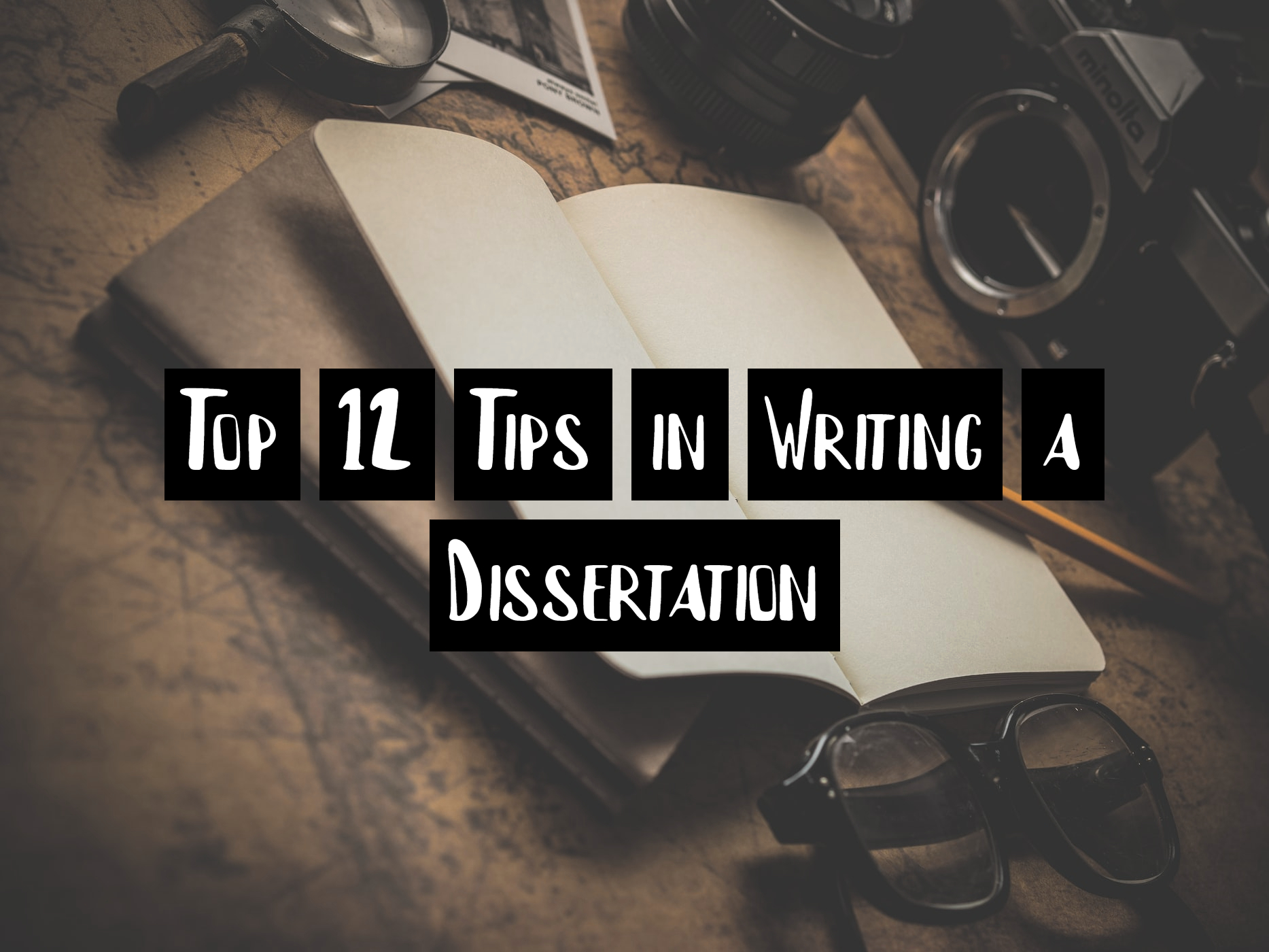 Top 12 Tips in Writing a Dissertation