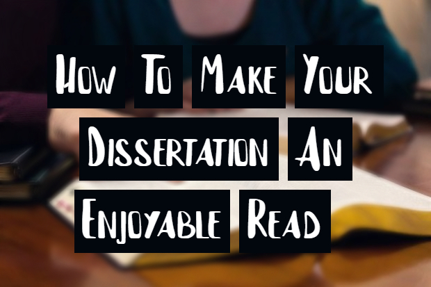 How To Make Your Dissertation An Enjoyable Read