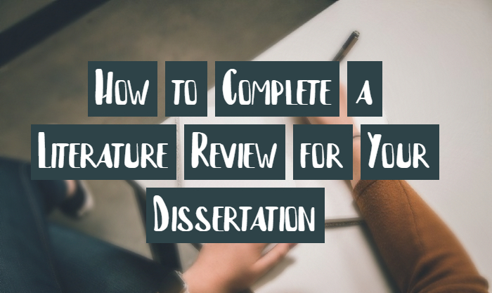 How to Complete a Literature Review for Your Dissertation