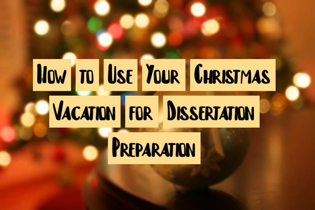 How to Use Your Christmas Vacation for Dissertation Preparation