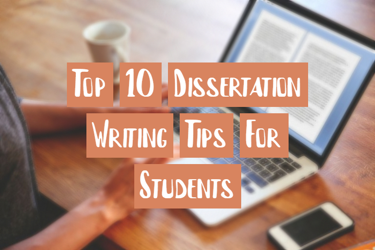 Top 10 Dissertation Writing Tips For Students