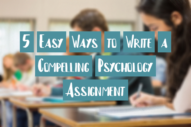 5 Easy Ways to Write a Compelling Psychology Assignment