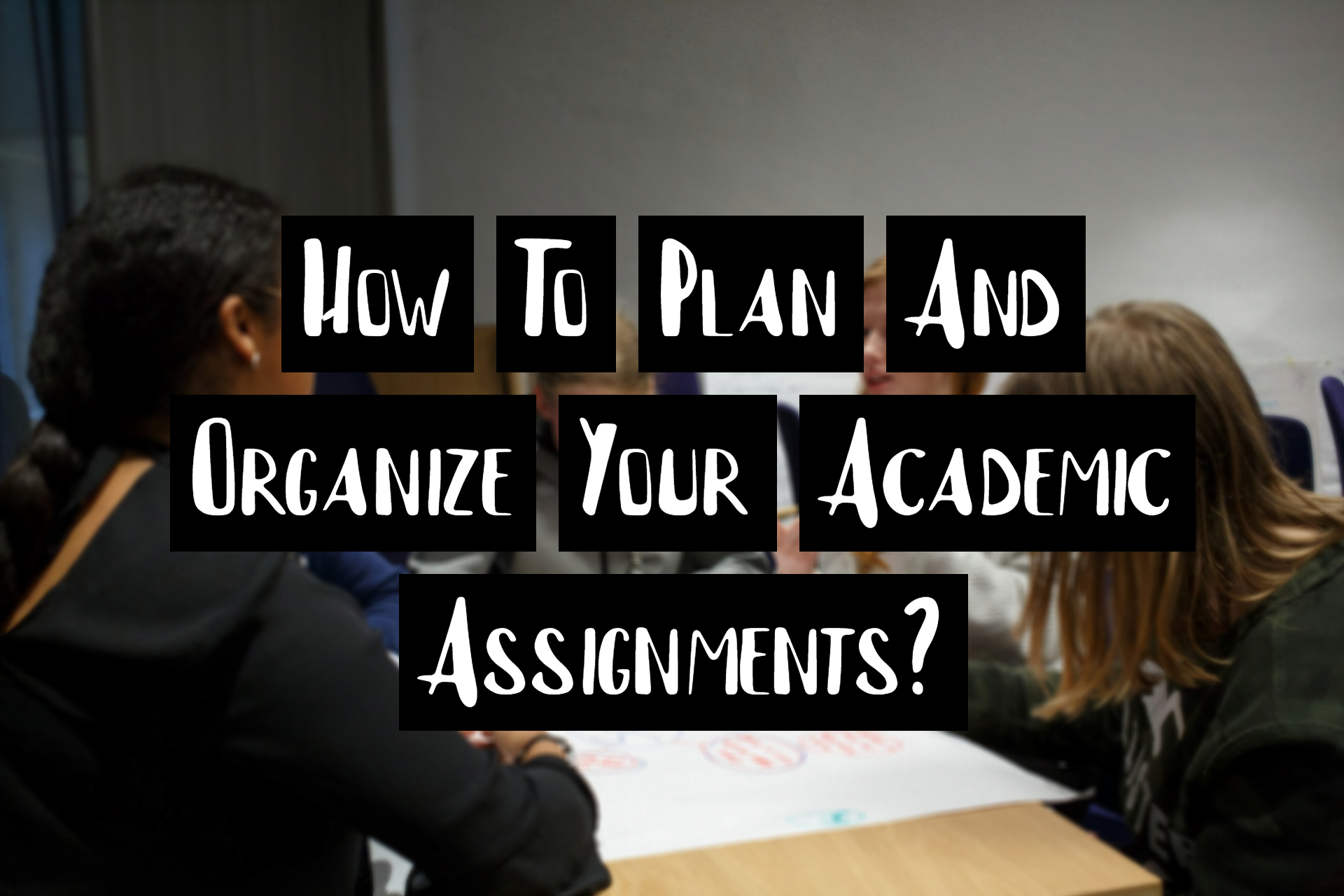 How To Plan And Organize Your Academic Assignments?
