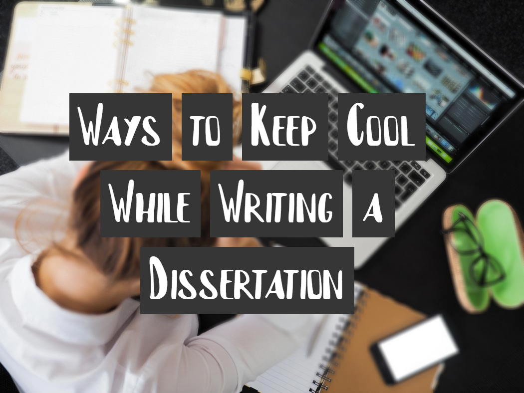 Ways to Keep Cool While Writing a Dissertation