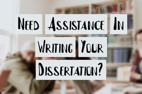 Need Assistance In Writing Your Dissertation